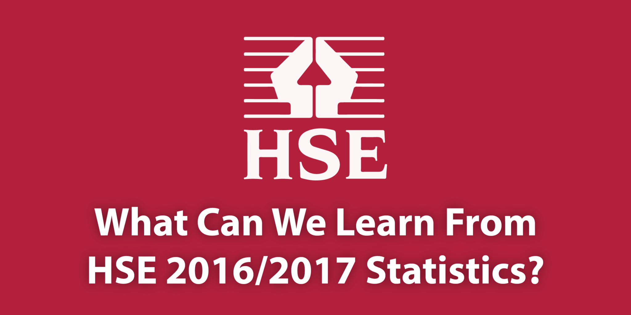 HSE Health And Safety Statistics 2017 - What We Can Learn. ADL Associates