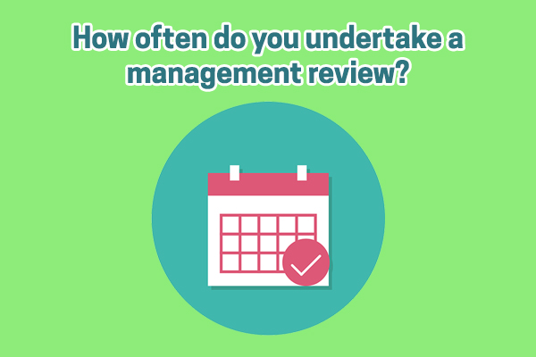 When do you schedule your management reviews? How regularly do they need to be held?